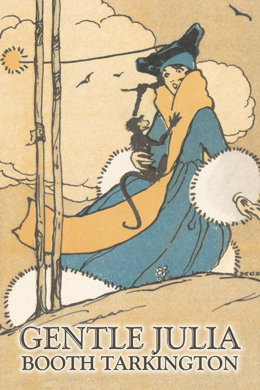 Download Gentle Julia by Booth Tarkington, Fiction, Literary, Political ebook