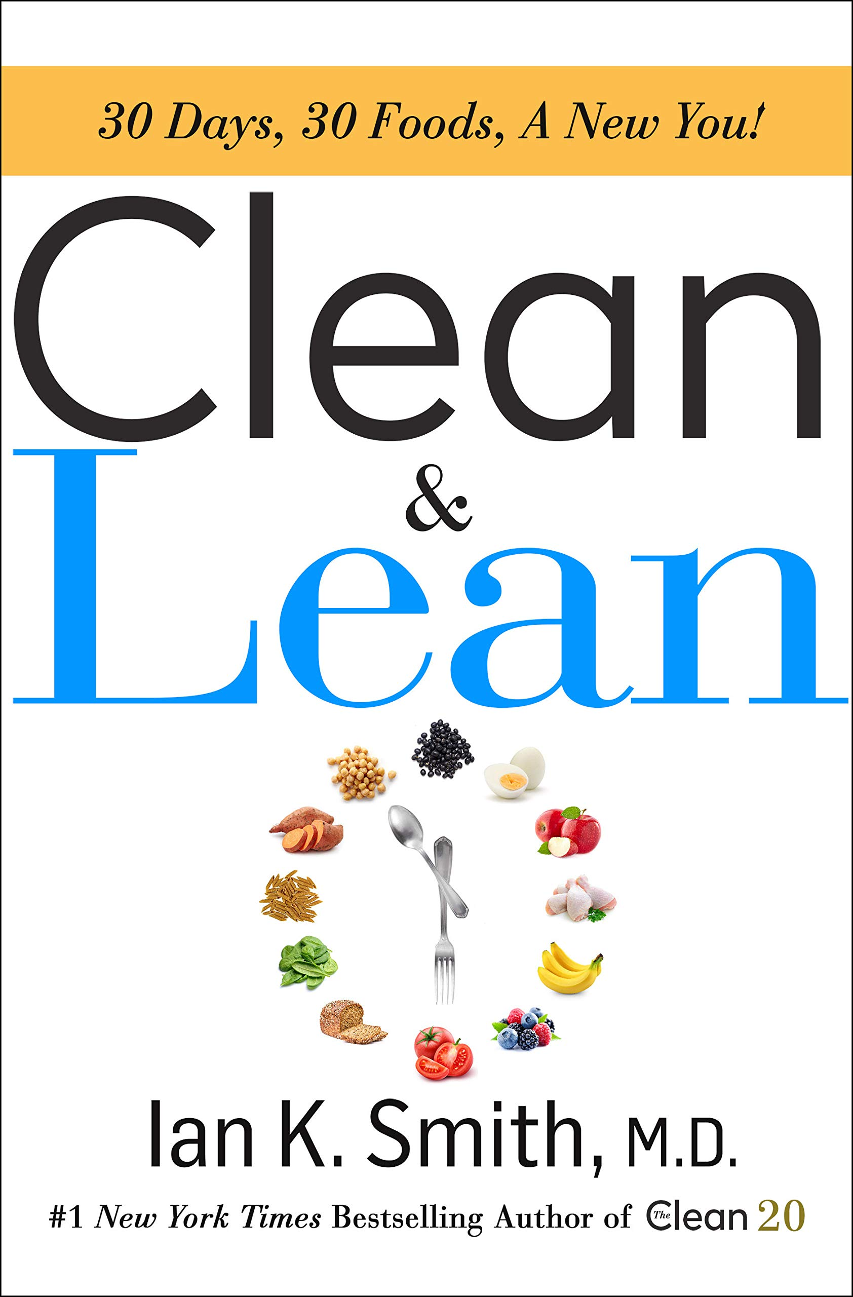 Clean & Lean: 30 Days, 30 Foods, a New You!: Ian K  Smith M D