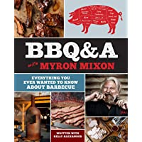BBQ&A with Myron Mixon:Everything You Ever Wanted to Know About B: Everything You Ever Wanted to Know About Barbecue