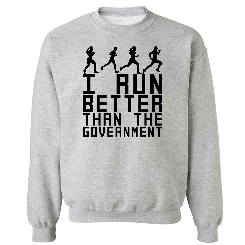 I Run Better Than The Government Crewneck Sweatshirt