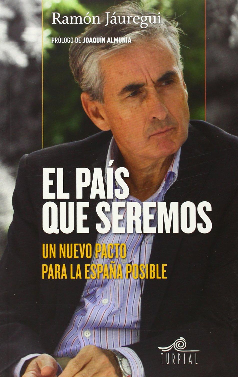 El pais que seremos: Un nuevo pacto para la España posible Mirador: Amazon.es: Jauregui, Ramon: Libros