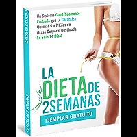 LA DIETA DE 2 SEMANAS: Un Sistema infalible, Científicamente Probado que te Garantiza eliminar de 5 a 7 kg de la grasa…