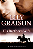 His Brother's Wife (The Willow Creek Series Book 5)