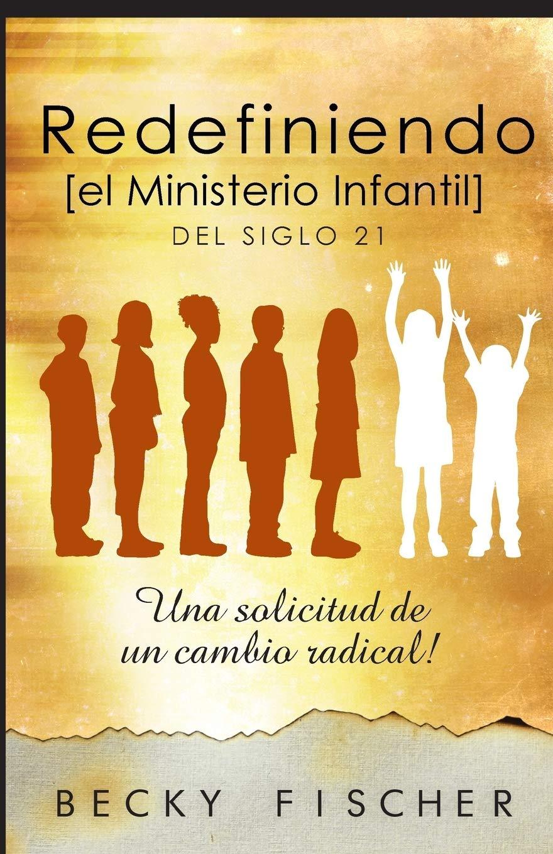 Download Redefiniendo el Ministerio de Niños: Del Siglo 21 (Spanish Edition) ebook