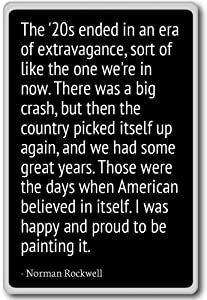 The '20s ended in an era of extravagance, s... - Norman Rockwell - quotes fridge magnet, Black