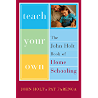 Teach Your Own: The John Holt Book Of Homeschooling (English Edition)