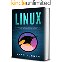 Linux: The Ultimate Beginner's Guide to Learn Linux Operating System, Command Line and Linux Programming Step by Step