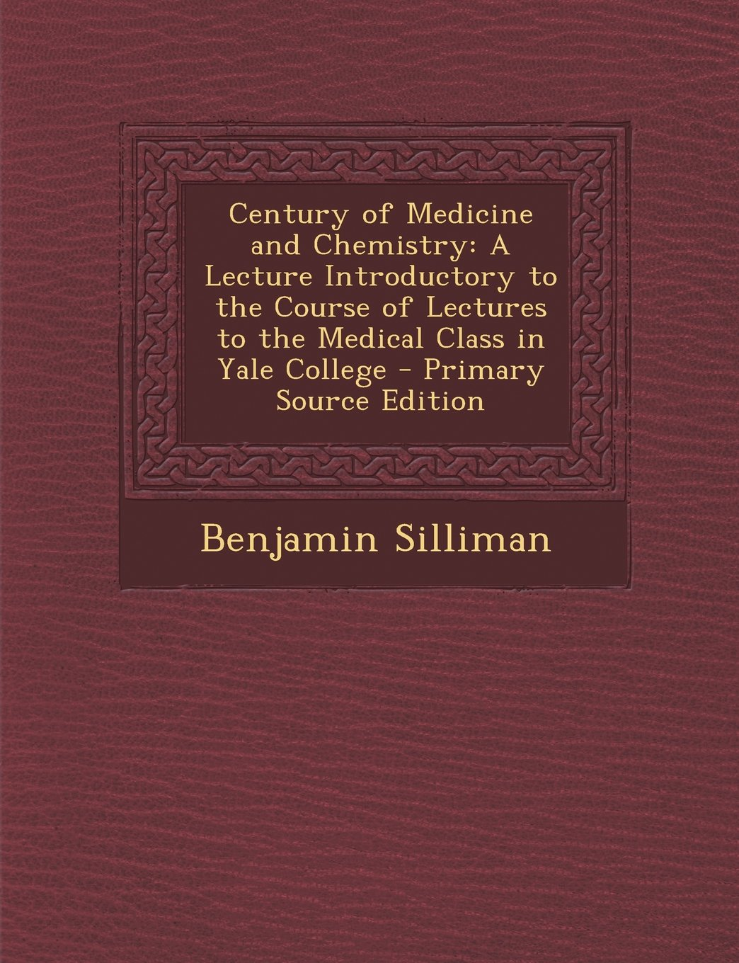 Download Century of Medicine and Chemistry: A Lecture Introductory to the Course of Lectures to the Medical Class in Yale College - Primary Source Edition pdf