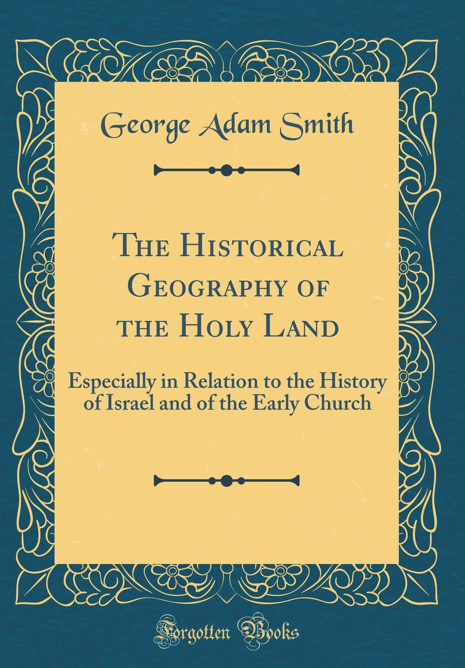 The Historical Geography of the Holy Land: Especially in Relation to the History of Israel and of the Early Church (Classic Reprint) pdf epub