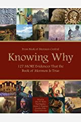 Knowing Why - 127 MORE Evidences That the Book of Mormon Is True Kindle Edition
