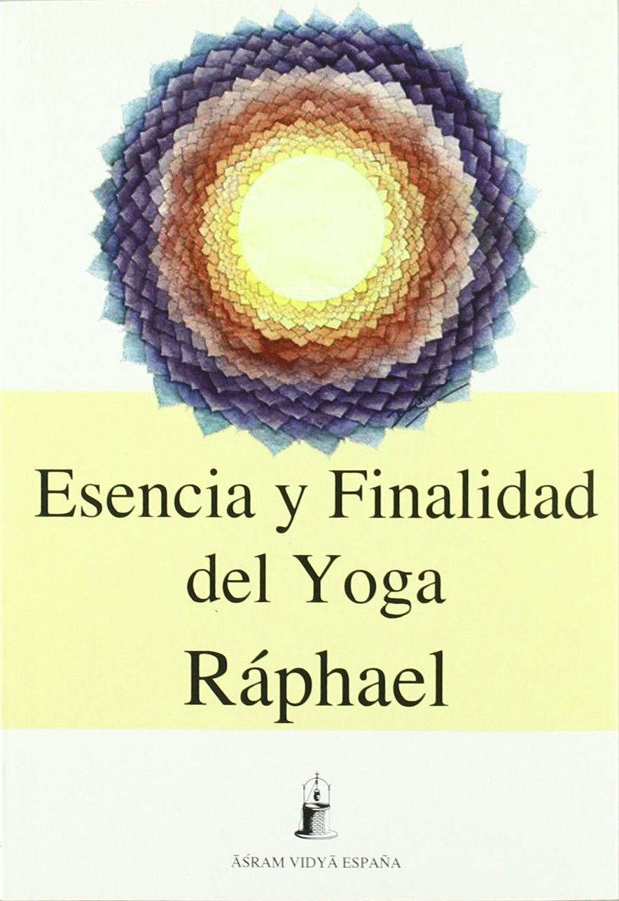Esencia y finalidad del yoga: Amazon.es: Raphael: Libros