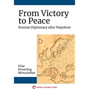 From Victory to Peace: Russian Diplomacy after Napoleon (NIU Series in Slavic, East European, and Eurasian Studies)
