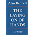 The Laying On Of Hands (The Alan Bennett Collection Book 1)