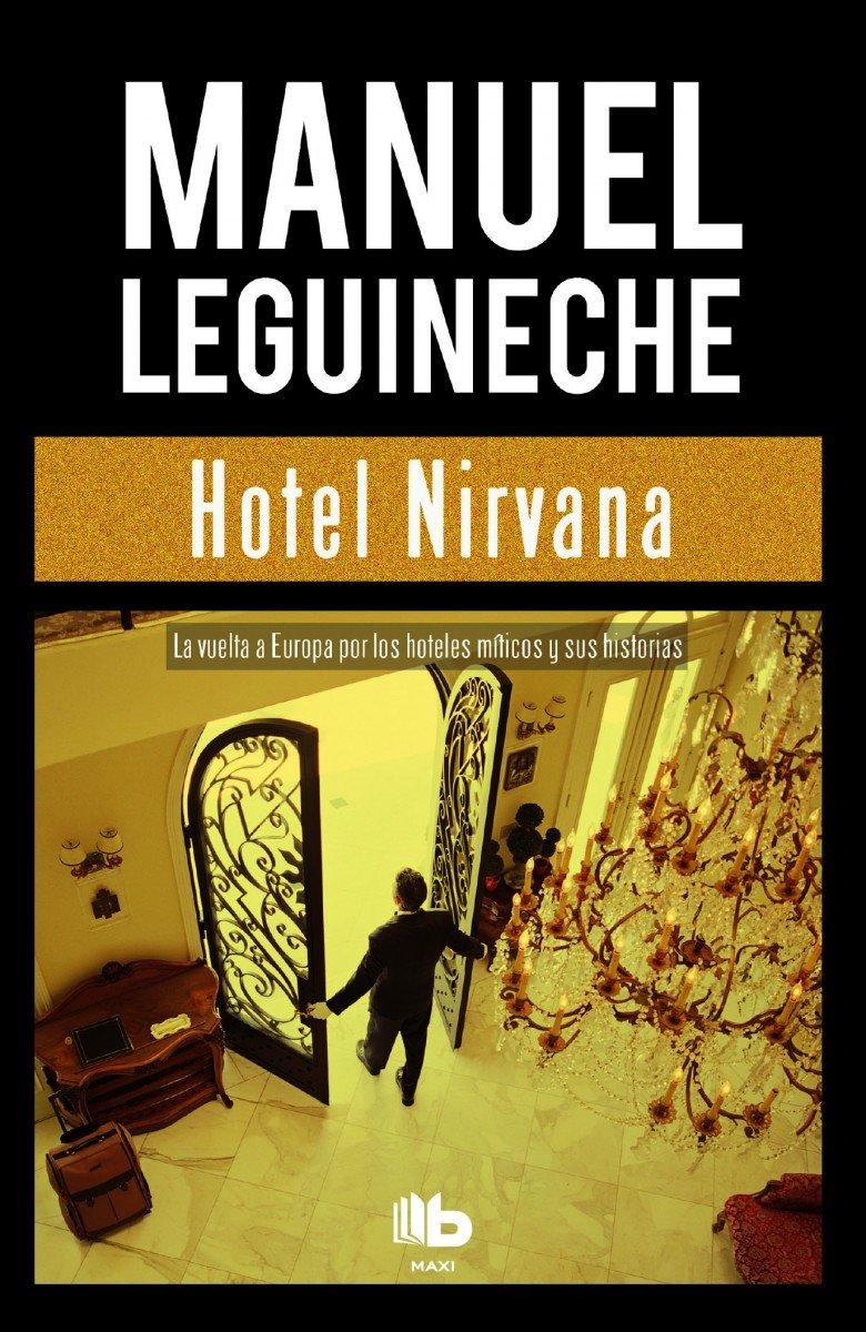 Hotel Nirvana (B DE BOLSILLO) Tapa blanda – 29 mar 2017 Manuel Leguineche B de Bolsillo (Ediciones B) 8490703507 Press & journalism