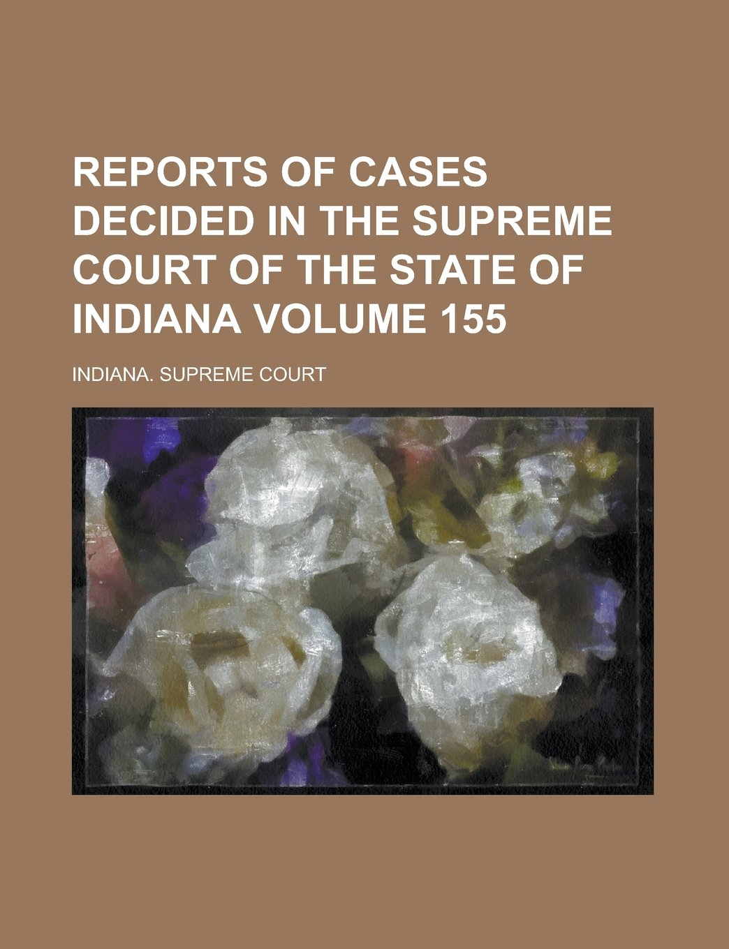 Read Online Reports of Cases Decided in the Supreme Court of the State of Indiana Volume 155 pdf