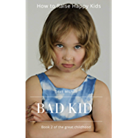 bad kid : How to Raise Happy Kids: An inspiring guide containing expertly reasoned, loving advice and practical tools for a different aspect of child-rearing (great childhood Book 2) (English Edition)