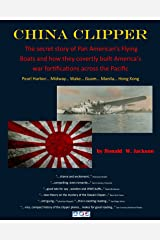 China Clipper: The Secret Pre-War Story of Pan American's Flying Boats Kindle Edition