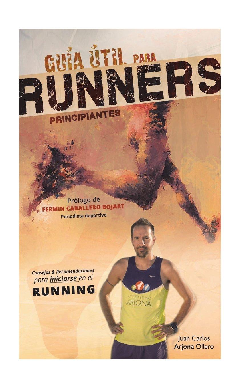 Guia util para runners principiantes (Spanish Edition): Juan Carlos Arjona Ollero: 9781721256792: Amazon.com: Books