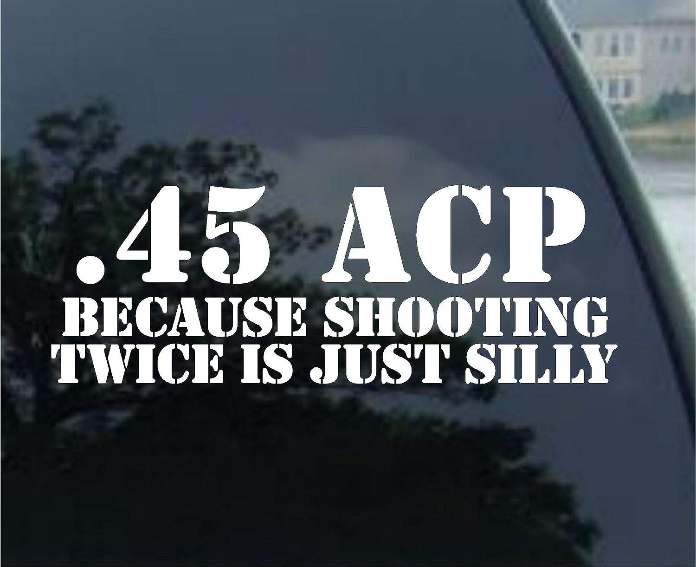 Amazon com crawford graphix 45 acp because shooting twice is just silly 8 white vinyl decal car auto window sticker gun automotive