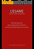 L'ESAME Il parere di diritto penale: Manuale specifico per la preparazione all'esame senza l'ausilio dei codici commentati