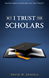 But I Trust The Scholars: Which Bible Scholars Do You Trust?