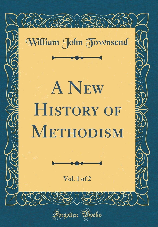 A New History of Methodism, Vol. 1 of 2 (Classic Reprint) PDF Text fb2 ebook