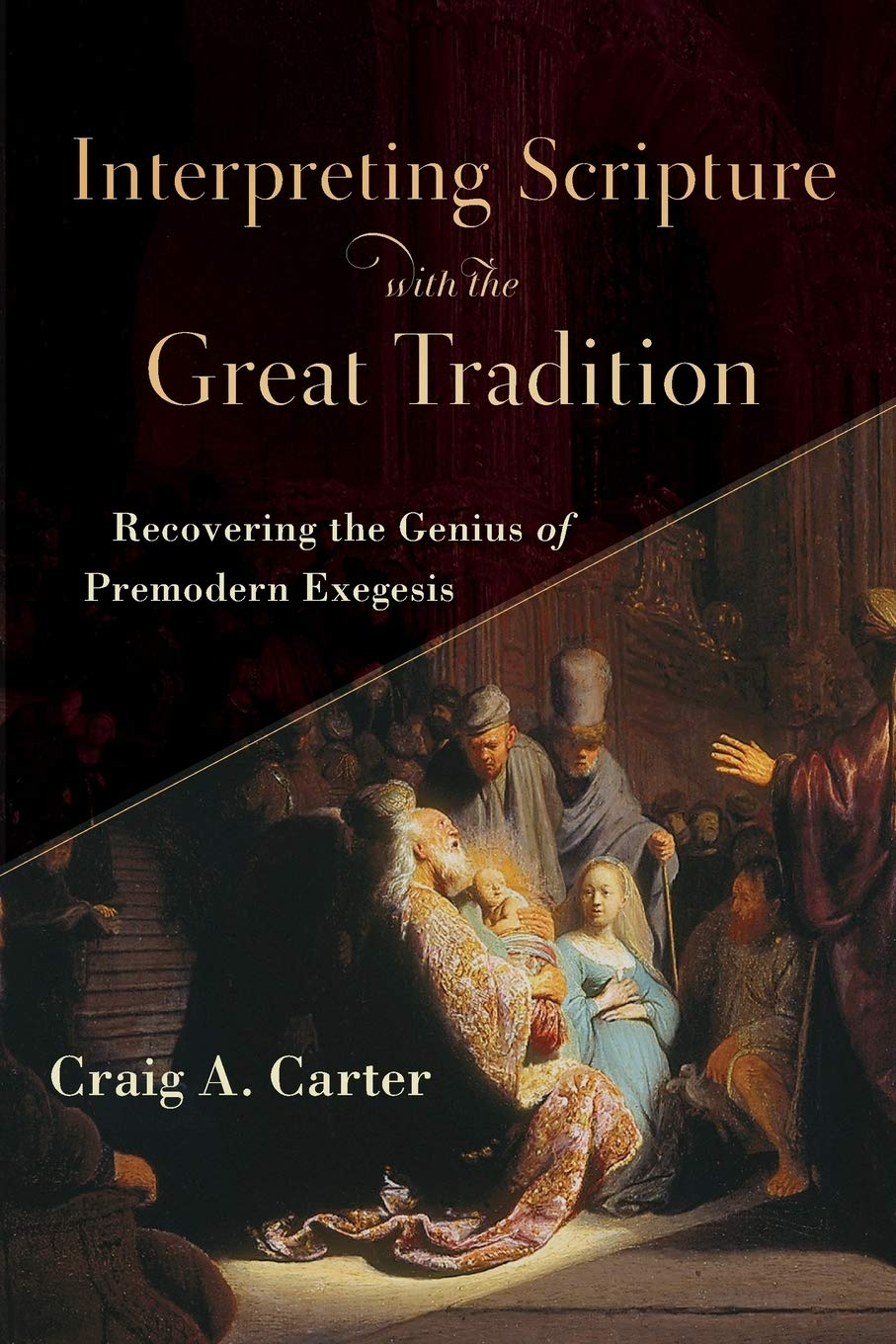 Interpreting Scripture with the Great Tradition: Recovering the Genius of  Premodern Exegesis: Carter, Craig A.: 9780801098727: Amazon.com: Books