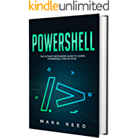 PowerShell: The Ultimate Beginners Guide to Learn PowerShell Step-by-Step
