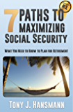 7 Paths to Maximizing Social Security: What You Need to Know to Plan for Retirement