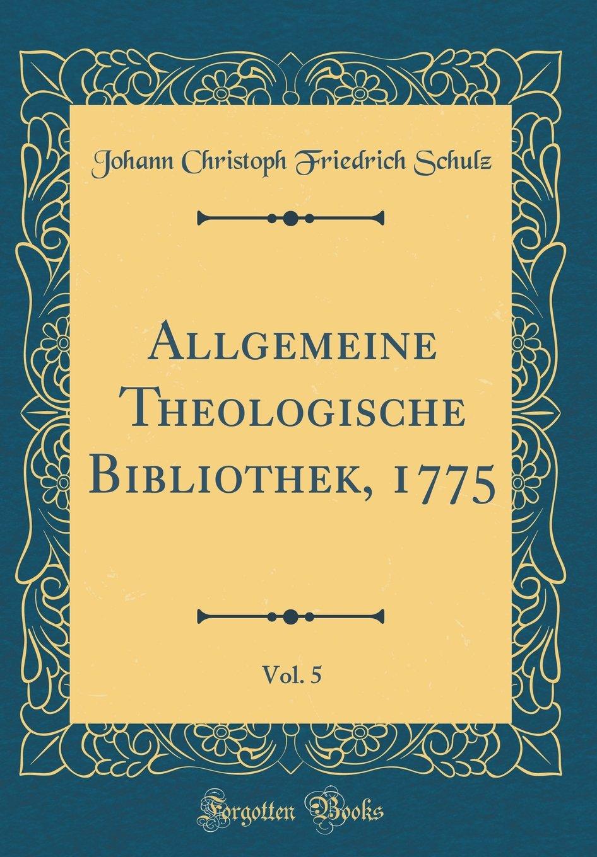 Download Allgemeine Theologische Bibliothek, 1775, Vol. 5 (Classic Reprint) (German Edition) pdf epub