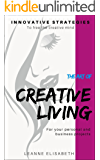 THE ART OF CREATIVE LIVING: Innovative strategies to free the creative mind (CREATIVE MINDS Book 1) (English Edition)