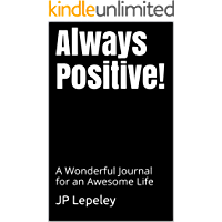 Always Positive!: A Wonderful Journal for an Awesome Life (English Edition)