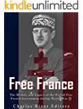 Free France: The History and Legacy of the Exiled Free French Government during World War II