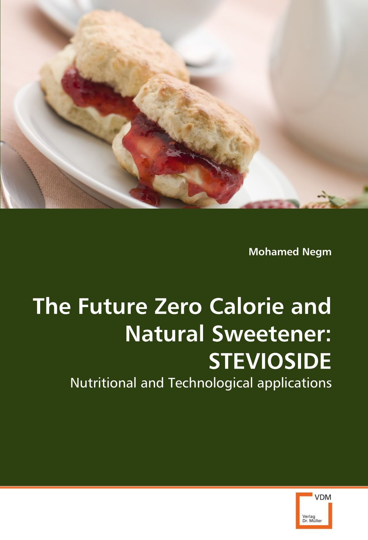 The Future Zero Calorie and Natural Sweetener: STEVIOSIDE: Nutritional and Technological applications ebook