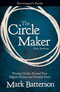 The Circle Maker: Praying Circles Around Your Biggest Dreams and