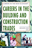Careers in the Building and Construction Trades (Careers in the New Economy)