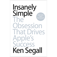 Insanely Simple: The Obsession That Drives Apple's Success (English Edition)