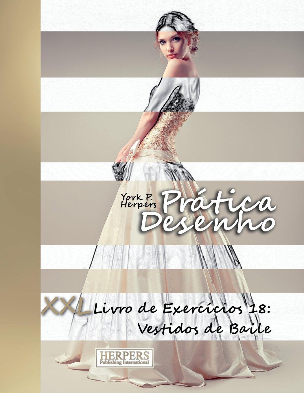 Pratica Desenho Xxl Livro De Exercicios 18 Vestidos De Baile