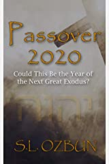 Passover 2020: Could This Be the Year of the Next Great Exodus? Kindle Edition