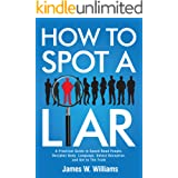 How to Spot a Liar: A Practical Guide to Speed Read People, Decipher Body Language, Detect Deception, and Get to The Truth (C