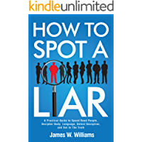 How to Spot a Liar: A Practical Guide to Speed Read People, Decipher Body Language, Detect Deception, and Get to The…