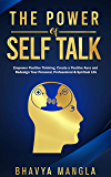 The Power of Self Talk: Empower Positive Thinking, Create a Positive Aura and Redesign Your Personal, Professional and Spiritual Life