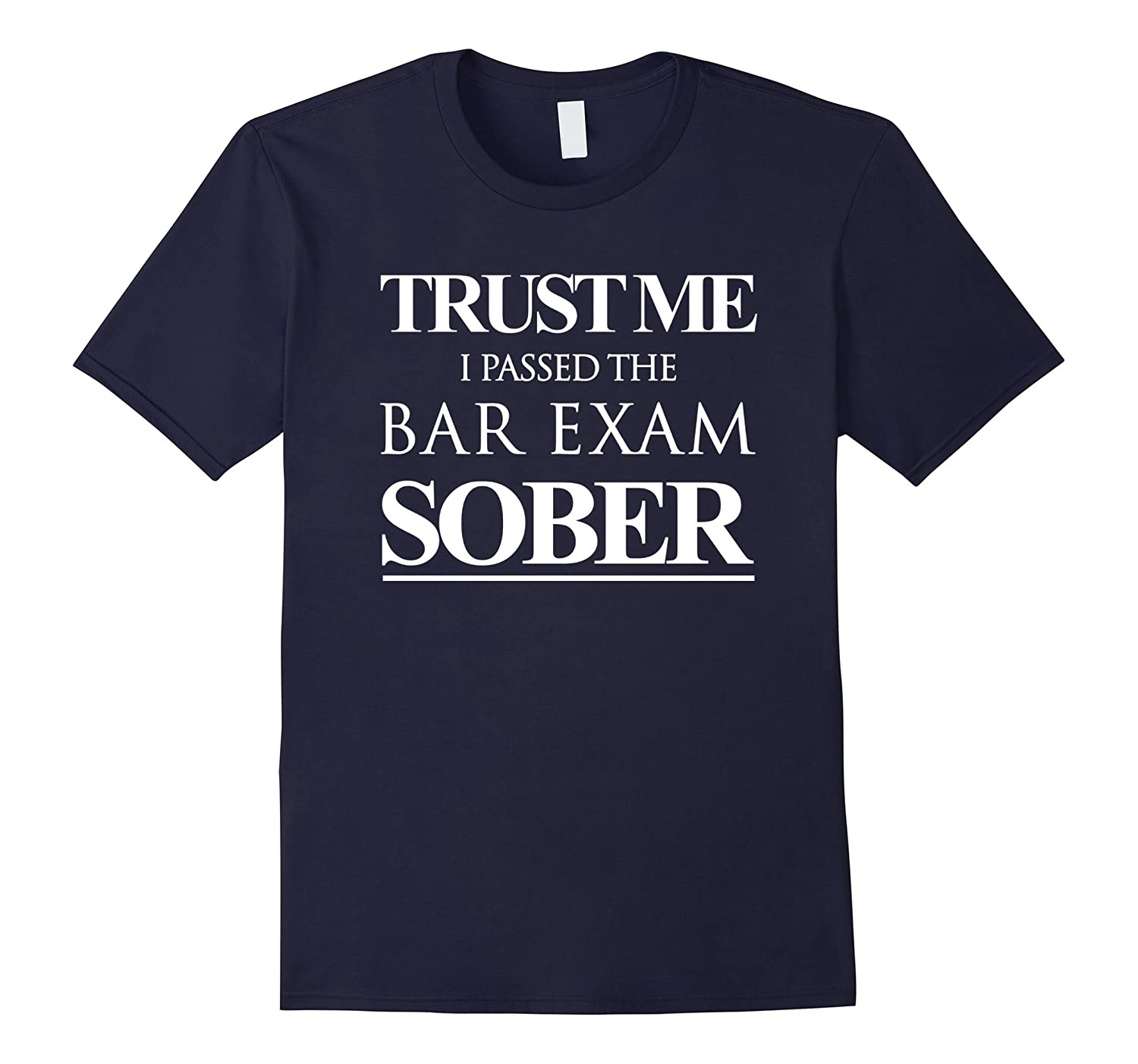 Funny Trust Me I Passed the Bar Exam Sober Lawyer T-Shirt-Art