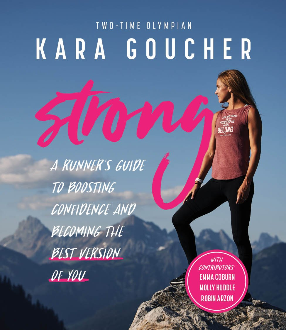 Strong a runners guide to boosting confidence and becoming the strong a runners guide to boosting confidence and becoming the best version of you kara goucher blue star press 9781944515591 amazon books fandeluxe Image collections