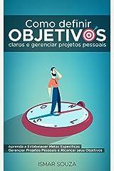 Como Definir Objetivos Claros e Gerenciar Projetos Pessoais: Aprenda a Estabelecer Metas Específicas Gerenciar Projetos Pessoais e Alcançar Seus Objetivos +Guia Passo a Passo em PDF eBook Kindle