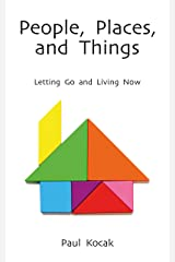 People, Places, and Things: Letting Go and Living Now Kindle Edition