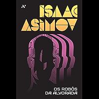Os Robôs da Alvorada (Série dos Robôs Livro 3)