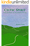 Celtic Spirit: A Wee Journey to the Heart of It All