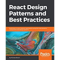 React Design Patterns and Best Practices: Build easy to scale modular applications using the most powerful components…
