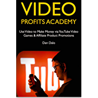 Video Profits Academy: Use Video to Make Money via YouTube Video Games & Affiliate Product Promotions (English Edition)